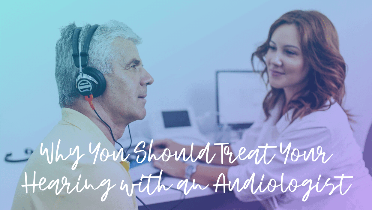 Why You Should Treat Your Hearing loss with an Audiologist