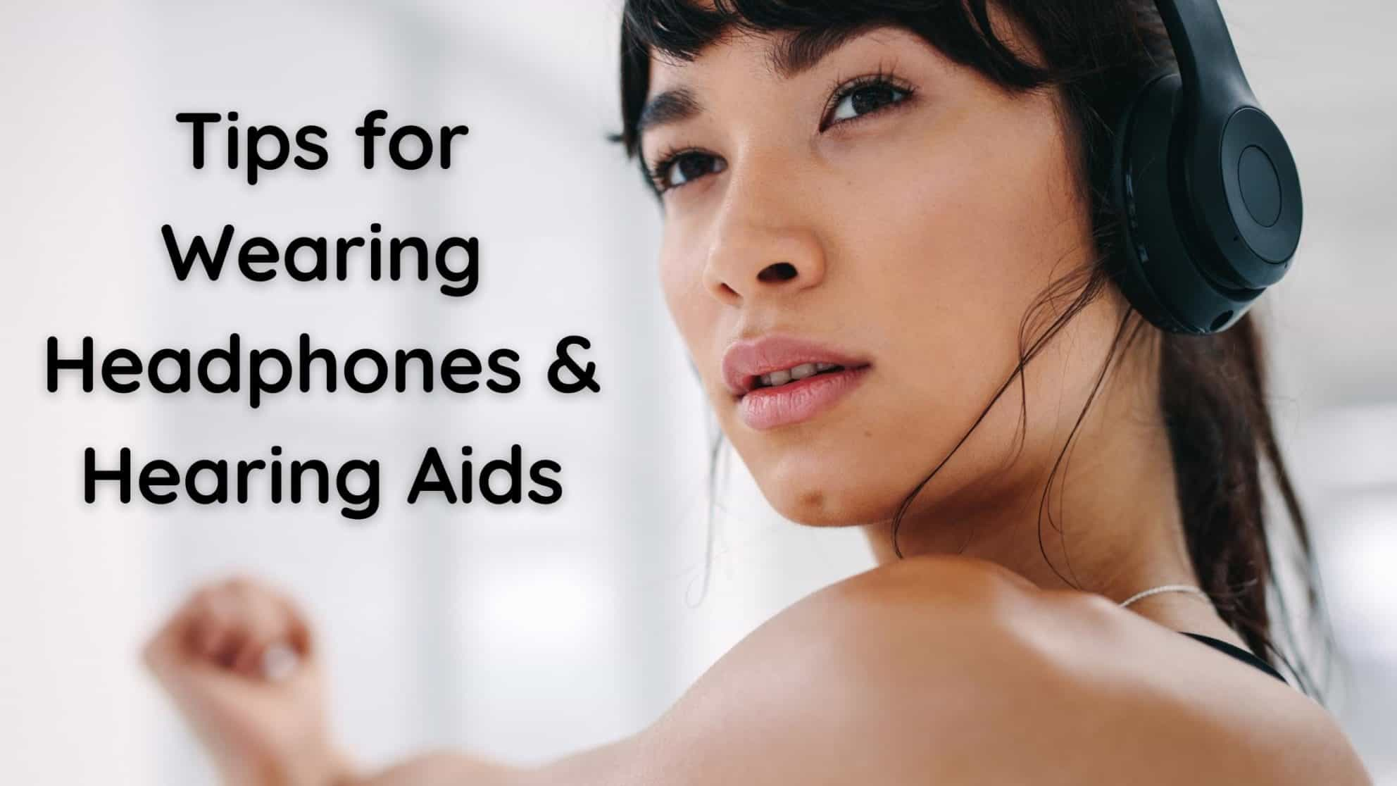 Tips for Wearing Headphones & Hearing Aids